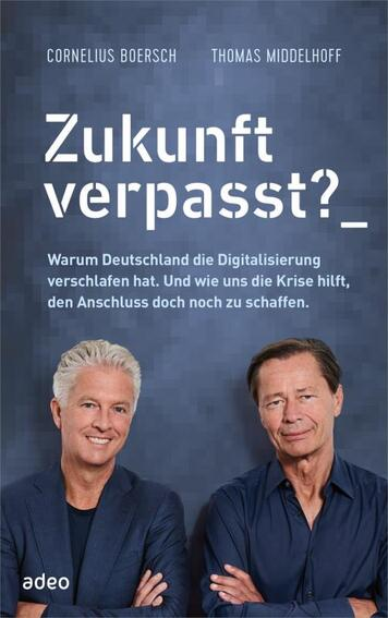"""Cover """"Zukunft verpasst? Warum Deutschland die Digitalisierung verschlafen hat. Und wie uns die Krise hilft, den Anschluss doch noch zu schaffen."""""""